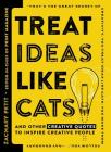 Treat Ideas Like Cats: And Other Creative Quotes to Inspire Creative People Cover Image