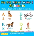My First Filipino ( Tagalog ) Alphabets Picture Book with English Translations: Bilingual Early Learning & Easy Teaching Filipino ( Tagalog ) Books fo Cover Image