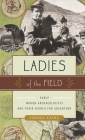 Ladies of the Field: Early Women Archaeologists and Their Search for Adventure Cover Image