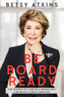 Be Board Ready: The Secrets to Landing a Board Seat and Being a Great Director Cover Image