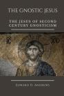 The Gnostic Jesus: The Jesus of Second Century Gnosticism Cover Image