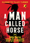 A Man Called Horse: John Horse and the Black Seminole Underground Railroad Cover Image