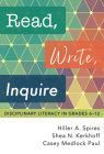 Read, Write, Inquire: Disciplinary Literacy in Grades 6-12 Cover Image