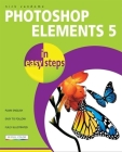 Photoshop Elements 5 in Easy Steps: Edit, Organize and Share Your Photos Cover Image