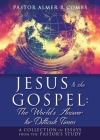 JESUS & the GOSPEL: The World's Answer for Difficult Times: A collection of essays from the Pastor's Study Cover Image