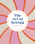 The Act of Sewing: How to Make and Modify Clothes to Wear Every Day Cover Image
