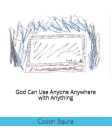 God Can Use Anyone Anywhere with Anything Cover Image
