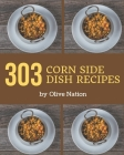 303 Corn Side Dish Recipes: Start a New Cooking Chapter with Corn Side Dish Cookbook! Cover Image