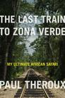 The Last Train to Zona Verde: My Ultimate African Safari Cover Image