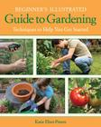 Beginner's Illustrated Guide to Gardening: Techniques to Help You Get Started Cover Image