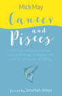 Cancer and Pisces: One Man's Story of His Unique Survival of Cancer, Interwoven with the Joy and Succour of Fishing Cover Image