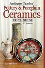 Antique Trader Pottery & Porcelain Ceramics Price Guide Cover Image