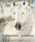 Andalusians & Lusitanos Iberian Horses (Spectacular Places) Cover Image