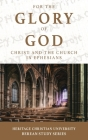 For the Glory of God: Christ and the Church in Ephesians Cover Image
