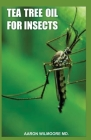Tea Tree Oil for Insects: Everything you need to know about how tea tree oil perfectly plays the role of insects and harmful mircobes repellant Cover Image