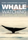 Mark Carwardine's Guide To Whale Watching In Britain And Europe: Second Edition Cover Image