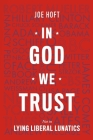 In God We Trust: Not In Lying Liberal Lunatics Cover Image