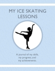 My Ice Skating Lessons: A journal of my skills, my progress, and my achievements. Cover Image