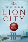Lion City: Singapore and the Invention of Modern Asia Cover Image