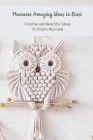 Macramé Amazing Ideas to Start: Creative and Beautiful Ideas To Create Macramé Macramé Beginner Projects Cover Image