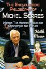 The Encyclopedic Philosophy of Michel Serres: Writing the Modern World and Anticipating the Future Cover Image