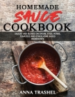 Homemade Sauce Cookbook: Sauces and Blends On Cream, Eggs, Herbs, Tomatoes and Other Home Based Ingredients Cover Image