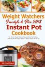 Weight Watchers Freestyle & Flex Instant Pot Cookbook 2018: The Ultimate WW Freestyle Instant Pot Cookbook - Featuring Top 35 Unique, Delicious and Ea Cover Image