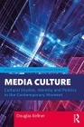 Media Culture: Cultural Studies, Identity, and Politics in the Contemporary Moment Cover Image