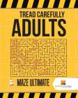 Tread Carefully Adults: Maze Ultimate Cover Image