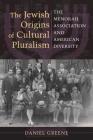 Jewish Origins of Cultural Pluralism: The Menorah Association and American Diversity Cover Image