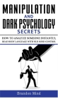 Manipulation and Dark Psychology Secrets: How to Analyze Someone Instantly, Read Body Language with NLP, Mind Control, Brainwashing, Emotional Influen Cover Image