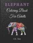 Elephant Coloring Book For Adults: Beautiful Elephants Designs for Stress Relief and Relaxation Cover Image