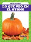 Lo Que Veo En El Otoño (What I See Fall) (Las Estaciones) Cover Image