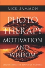 Photo Therapy Motivation and Wisdom: Discovering the Power of Pictures Cover Image