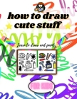 how to draw cute stuff for kids: Learn drawing and coloring in a simple way age 4-12 Cover Image