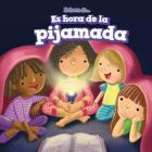 Es Hora de la Pijamada (It's Time for a Sleepover) (Es Hora de... (It's Time)) Cover Image