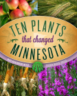 Ten Plants That Changed Minnesota Cover Image