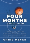 Four Months...And A Lifetime: A Father, His Son, And Their Epic Basketball Team's Nine-Year Journey Together Cover Image