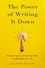 The Power of Writing It Down: A Simple Habit to Unlock Your Brain and Reimagine Your Life Cover Image