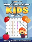 Word Search For Kids Ages 4 - 6 - 100 Large Print Find A Word Puzzles Cover Image