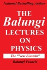 The Balungi Lectures on Physics: Mainly Dark Matter, Black Holes, Quantum Mechanics, General Relativity and Quantum Gravity Cover Image