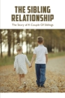The Sibling Relationship: The Story of A Couple Of Siblings: Coming-Of-Age Story Cover Image