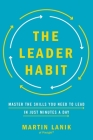 The Leader Habit: Master the Skills You Need to Lead--In Just Minutes a Day Cover Image