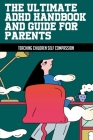 The Ultimate ADHD Handbook And Guide For Parents: Teaching Children Self Compassion: How Can Parents Affect A Child'S Self Esteem Cover Image