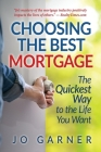 Choosing the Best Mortgage: The Quickest Way to the Life You Want Cover Image