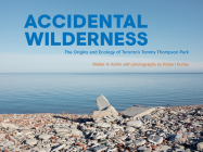 Accidental Wilderness: The Origins and Ecology of Toronto's Tommy Thompson Park Cover Image