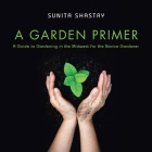 A Garden Primer a Guide to Gardening in the Midwest for the Novice Gardener Cover Image