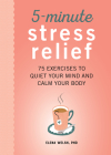 5-Minute Stress Relief: 75 Exercises to Quiet Your Mind and Calm Your Body Cover Image