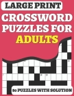 Crossword Puzzle Book For Adults: 80 Large Print Crossword for Seniors and Adults for Enjoy The Free time Included Solution Cover Image