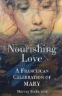 Nourishing Love: A Franciscan Celebration of Mary Cover Image